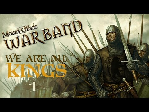 Mount & Blade: Warband - We Are All Kings - Part 1