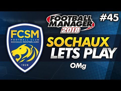 FC Sochaux - Episode 45: OMg   Football Manager 2018 Lets Play
