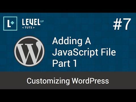 Customizing WordPress #7 - Adding A JavaScript File Part 1