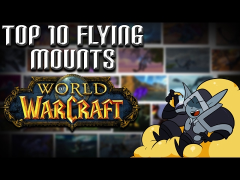 The Top 10 Flying Mounts in World of Warcraft!