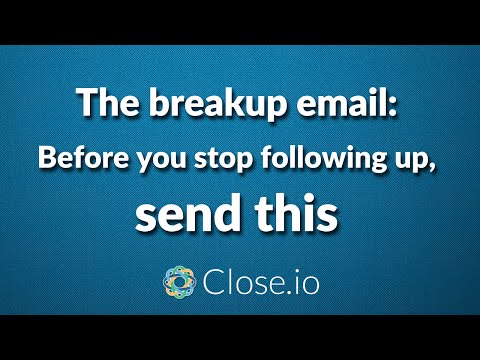 The breakup email: Before you stop following up, send this