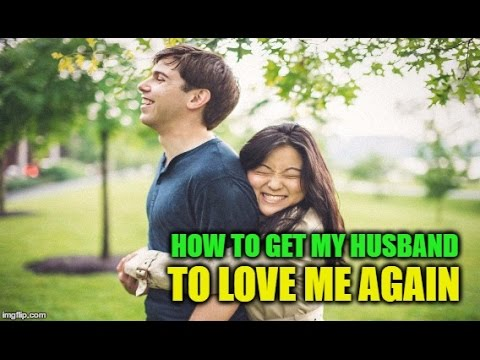 How Do I Get My Husband To Love Me Again?
