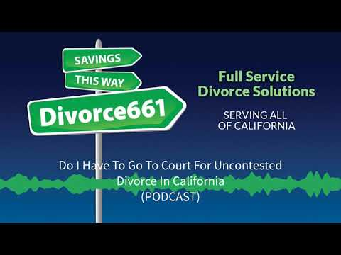 Do I Have To Go To Court For An Uncontested Divorce In California
