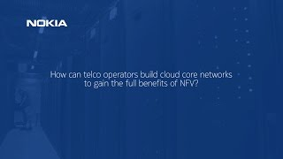 How Nokia helps operators building cloud core networks to gain full VNF benefits