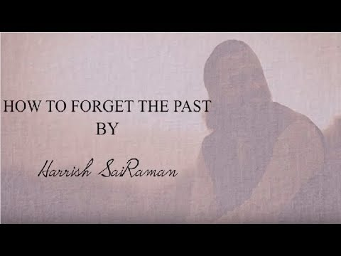 How to Forget the Past | Most Powerful Motivational Video by Harrish Sairaman