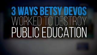 3 Ways Betsy DeVos Worked to Destroy Public Education