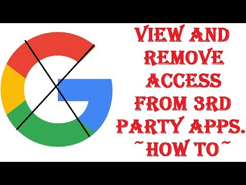 Google Third-Party App Access Removal - Remove Access to APPS You Use or Don't Know - 2018