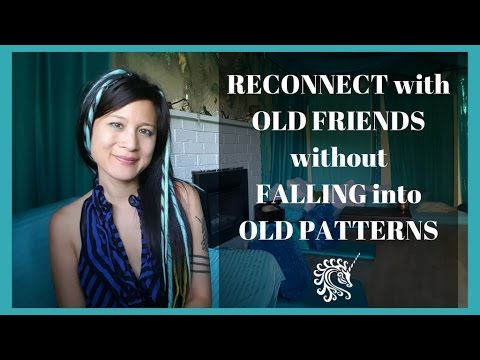 Reconnect with old friends without falling into old patterns & behaviors