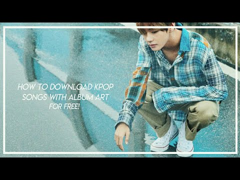 how to download kpop songs with album art for free!