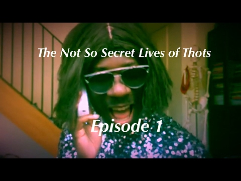 The Not So Secret Life Of Thots: Ep 1