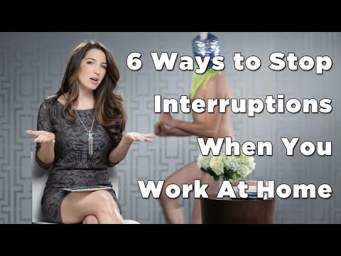 Distracted? 6 Ways to Stop Interruptions When You Work At Home