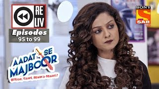 Weekly Reliv - Aadat Se Majboor - 12th Feb  to 16th Feb 2018 - Episode 95 to 99