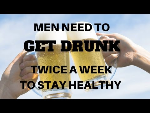 GET DRUNK Twice a Week To STAY HEALTHY - Benefits of alcohol