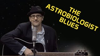 The Astrobiologist Blues