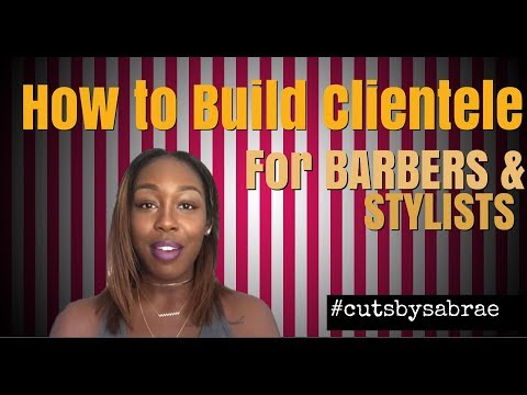 HOW TO BUILD CLIENTELE For Barbers and Stylists Pt.1