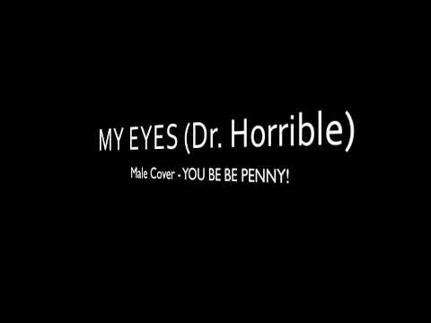 My Eyes - Dr. Horrible Sing-a-long Blog - (Male Cover) YOU SING PENNY!