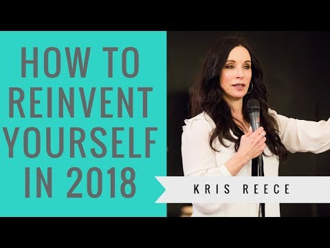 How to Reinvent Yourself in 2018- Kris Reece - Christian Life Coach