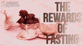 Rewards Of Fasting - The Silent Repenter