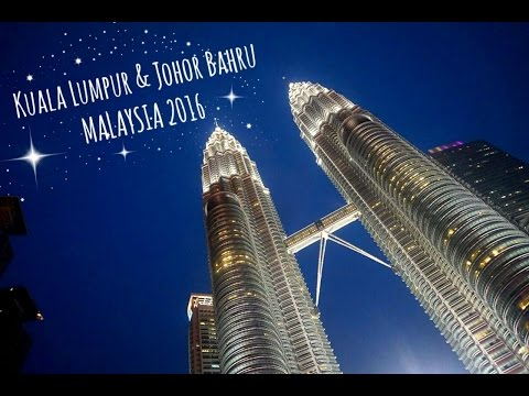 TRAVEL   Kuala Lumpur & Johor Bahru, Malaysia 2016