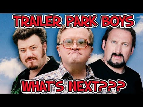 WHAT'S NEXT FOR THE TRAILER PARK BOYS???