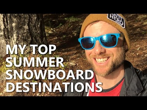 My Top Summer Snowboarding Destinations