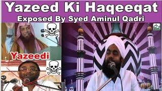 Yazeed Ki Haqeeqat Exposed By  Sayyed Aminul Qadri PART 4-(MUST WATCH)