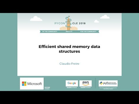Claudio Freire - Efficient shared memory data structures - PyCon 2018