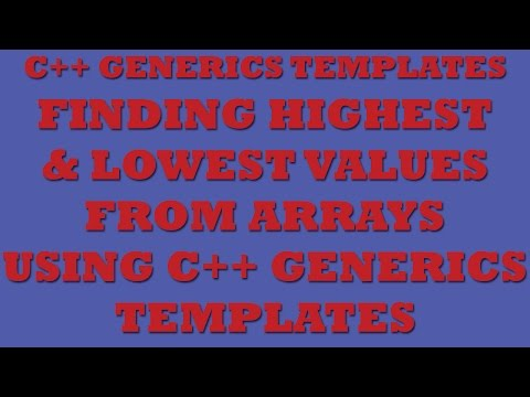 Using C++ Generics Templates to Find Lowest and Highest Values from Arrays
