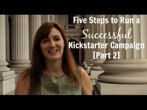 Five Steps to Run a Successful Kickstarter Campaign [Part 2]