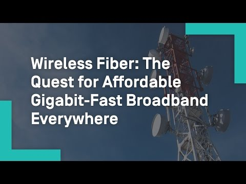 Wireless Fiber: The Quest for Affordable Gigabit-Fast Broadband Everywhere