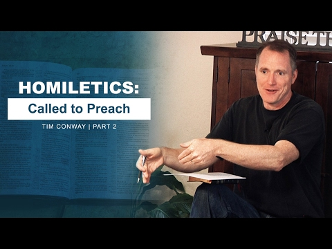 Homiletics: Called to Preach (Part 2) - Tim Conway