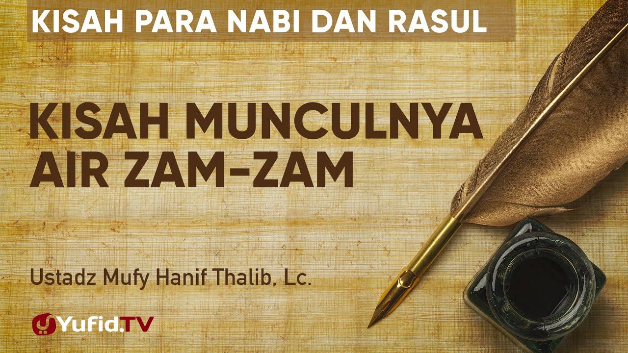 Kisah Munculnya Air Zam Zam - Ustadz Mufy Hanif Thalib, Lc. - Kisah Nabi dan Rasul