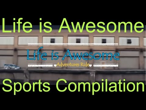 Life is Awesome - Compilation 2017 (HD)