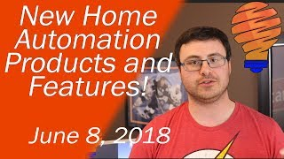New Home Automation Products and New Smart Home Features for June 8 2018
