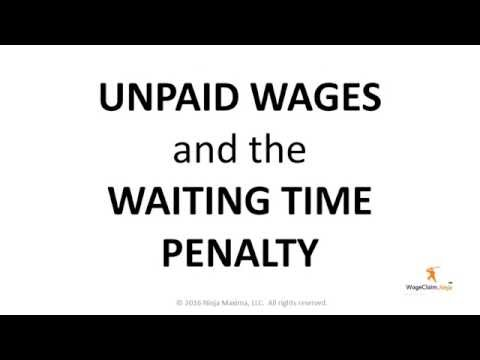 UNPAID WAGES: CA Labor Code § 203 WAITING TIME Penalty