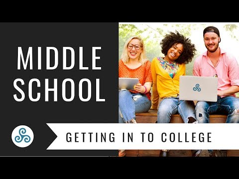 Getting In To College - info for Middle Schoolers and families