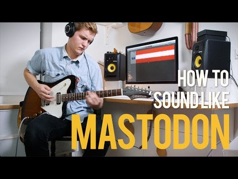 How to sound like Mastodon (The Motherload, Oblivion, Blood and Thunder)