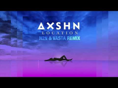 AXSHN - Location (N2N & Vasta Remix) [Official Audio]