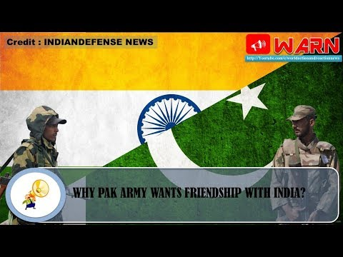 WHY PAK ARMY WANTS FRIENDSHIP WITH INDIA?