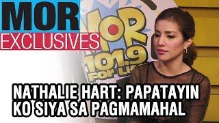 MORExclusives Nathalie Hart Papatayin Ko Siya Sa Pagmahahal