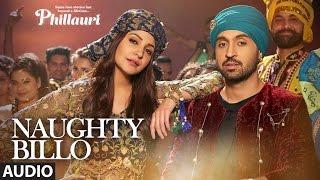 Phillauri : Naughty Billo Full Audio Song   Anushka Sharma,Diljit Dosanjh Shashwat Sachdev  T-Series