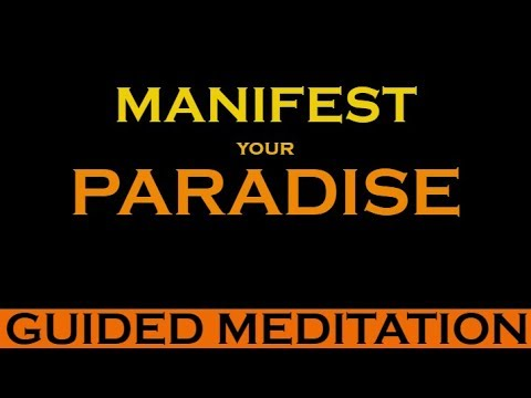 MANIFEST your PARADISE ~ Listen Every Day to Change your Life