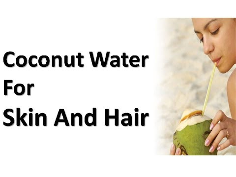 Beauty Benefits of Coconut Water for Skin and Hair