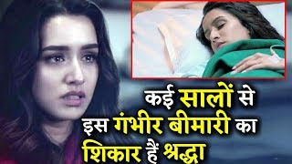 OMG: Shraddha Kapoor Is Suffering From This Serious Disease