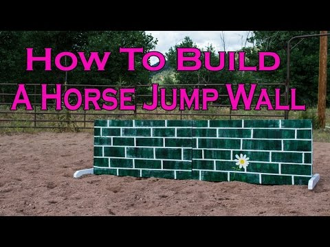 How To Build A Wall For A Horse Jump