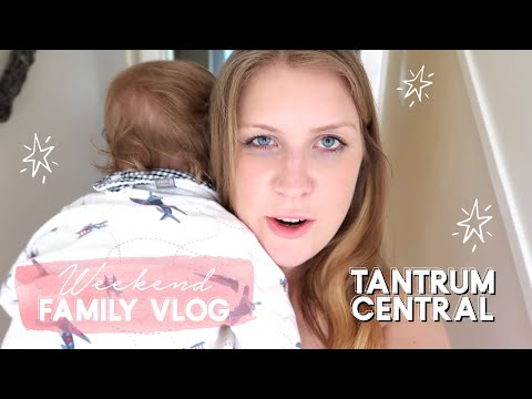 WEEKEND VLOG | TANTRUM CENTRAL | FAMILY VLOG