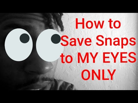 SNAPCHAT HACKS: HOW TO SAVE SNAPS TO MY EYES ONLY: SNAPCHAT 101