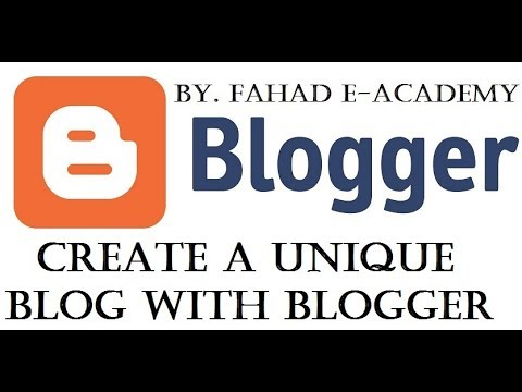 How to create a unique blog using google blogger (Tutorial) 2017-18