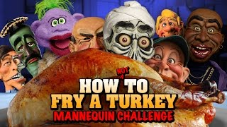 How Not To Fry A Turkey Mannequin Challenge Jeff Dunham