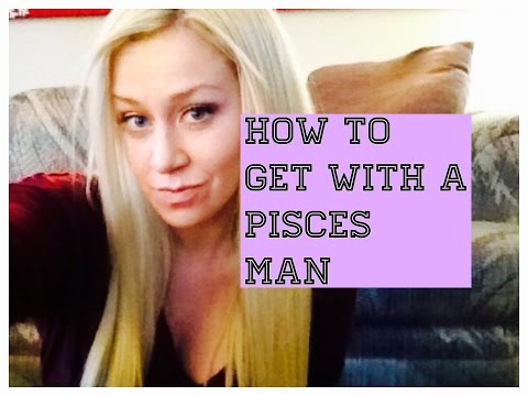 How To Get With a Pisces Man
